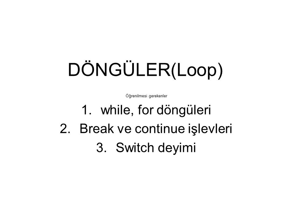 DÖNGÜLER(Loop) while, for döngüleri Break ve continue işlevleri