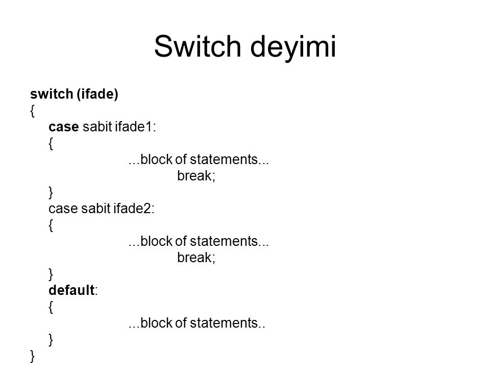 Switch deyimi switch (ifade) { case sabit ifade1:
