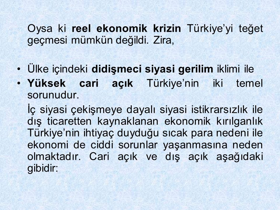 Oysa ki reel ekonomik krizin Türkiye'yi teğet geçmesi mümkün değildi
