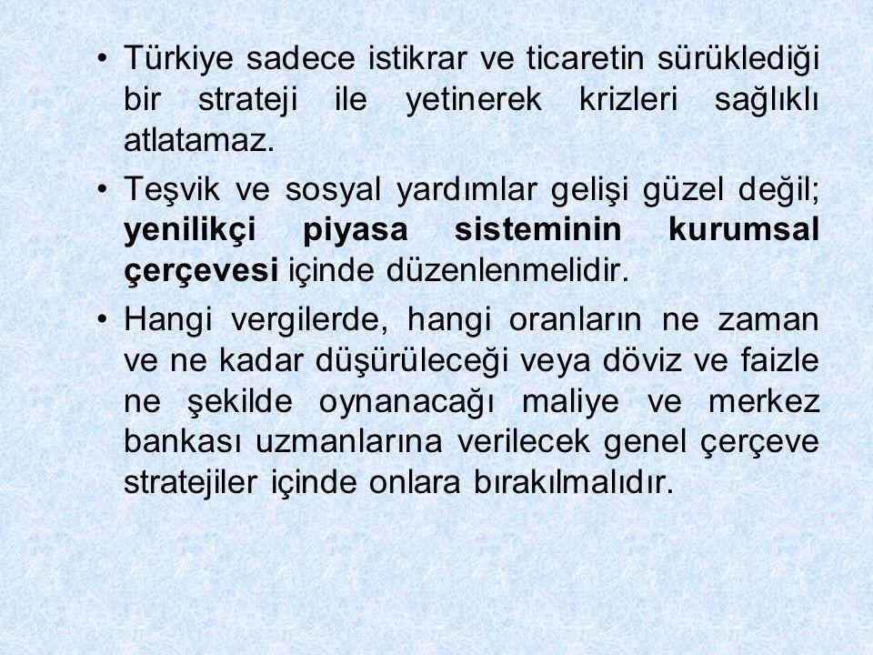 Türkiye sadece istikrar ve ticaretin sürüklediği bir strateji ile yetinerek krizleri sağlıklı atlatamaz.