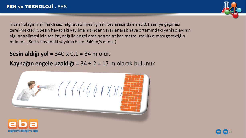 FEN ve TEKNOLOJİ / SES Sesin aldığı yol = 340 x 0,1 = 34 m olur.