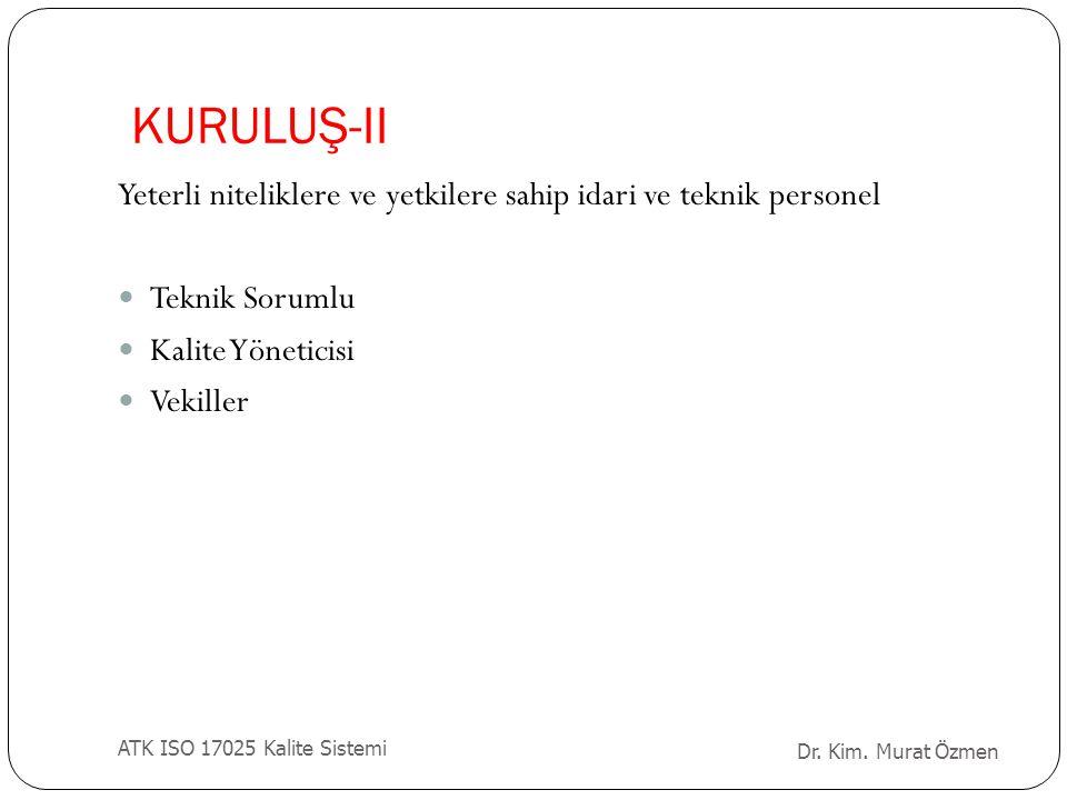 KURULUŞ-II Yeterli niteliklere ve yetkilere sahip idari ve teknik personel. Teknik Sorumlu. Kalite Yöneticisi.