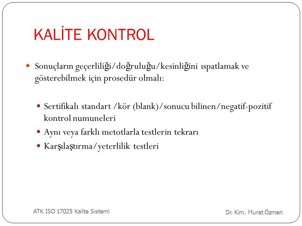 KALİTE KONTROL Sonuçların geçerliliği/doğruluğu/kesinliğini ıspatlamak ve gösterebilmek için prosedür olmalı: