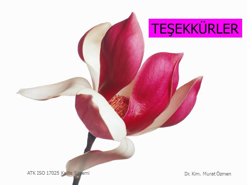 TEŞEKKÜRLER ATK ISO 17025 Kalite Sistemi Dr. Kim. Murat Özmen