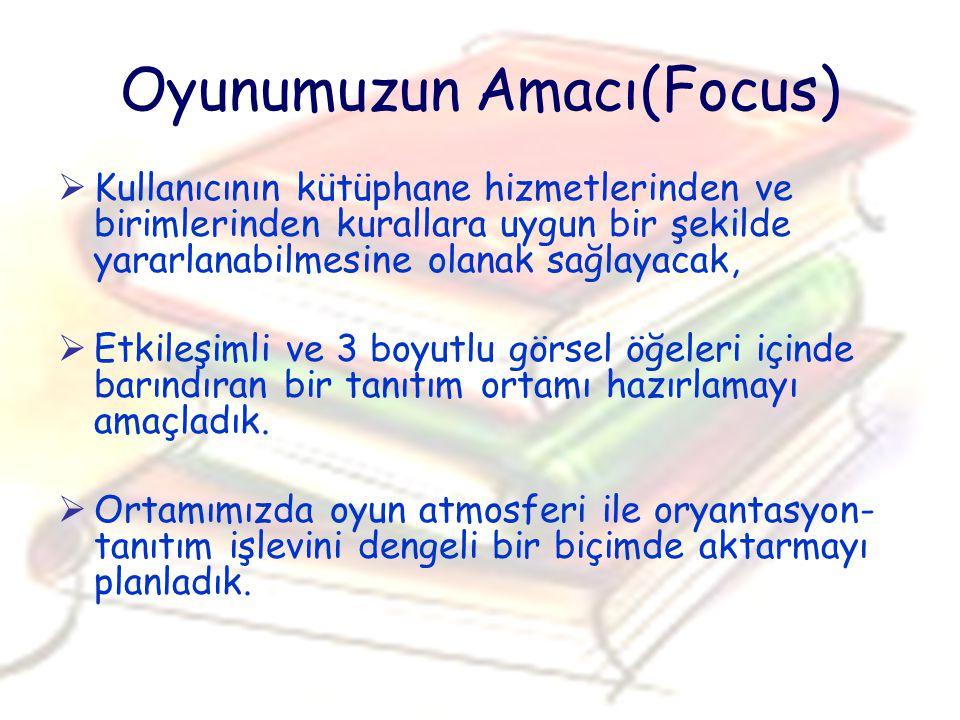 Oyunumuzun Amacı(Focus)