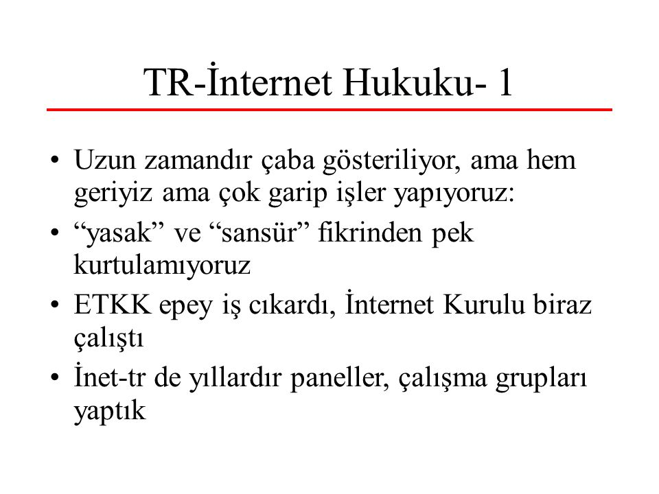 TR-İnternet Hukuku- 1 Uzun zamandır çaba gösteriliyor, ama hem geriyiz ama çok garip işler yapıyoruz:
