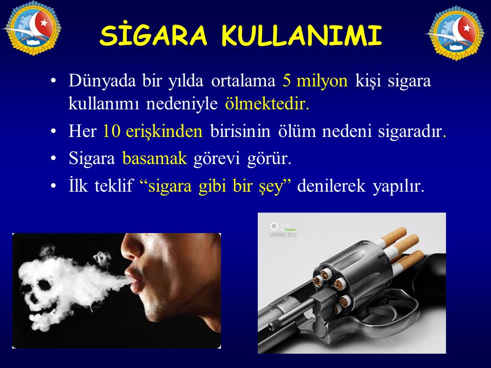 SİGARA KULLANIMI Dünyada bir yılda ortalama 5 milyon kişi sigara kullanımı nedeniyle ölmektedir. Her 10 erişkinden birisinin ölüm nedeni sigaradır.