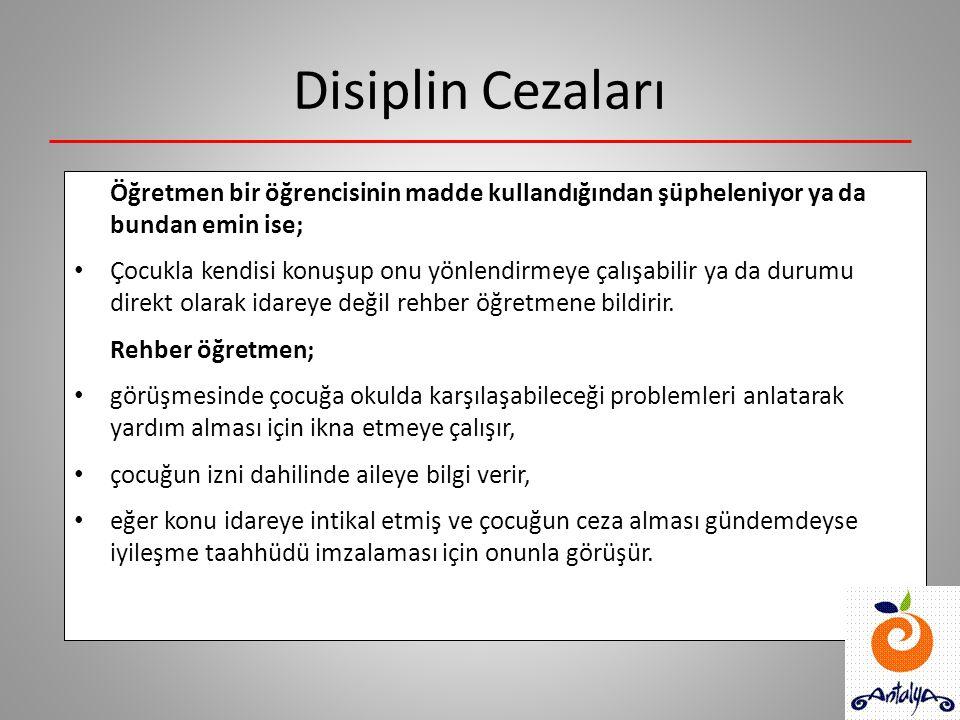 Disiplin Cezaları Öğretmen bir öğrencisinin madde kullandığından şüpheleniyor ya da bundan emin ise;