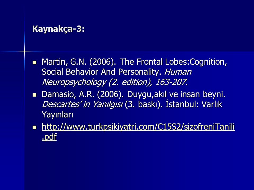 Kaynakça-3: Martin, G.N. (2006). The Frontal Lobes:Cognition, Social Behavior And Personality. Human Neuropsychology (2. edition), 163-207.