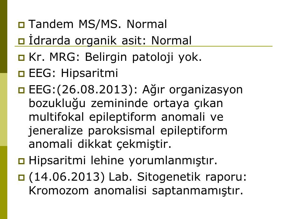 Tandem MS/MS. Normal İdrarda organik asit: Normal. Kr. MRG: Belirgin patoloji yok. EEG: Hipsaritmi.