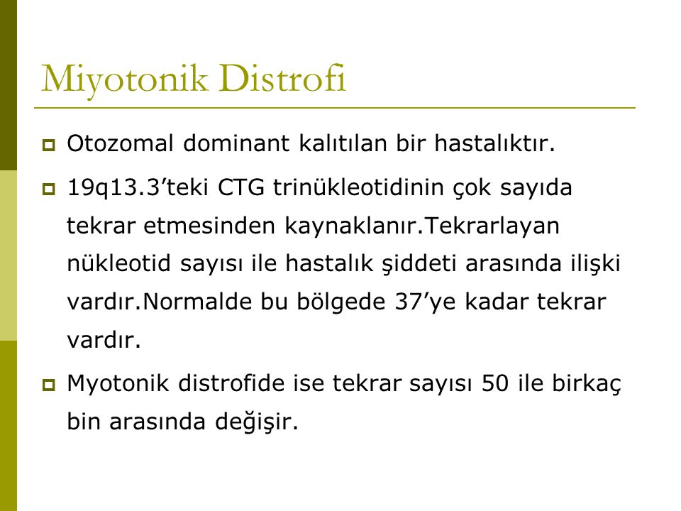 Miyotonik Distrofi Otozomal dominant kalıtılan bir hastalıktır.
