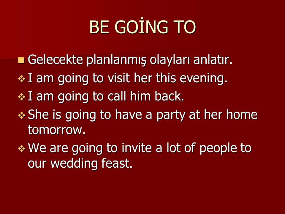 BE GOİNG TO Gelecekte planlanmış olayları anlatır.