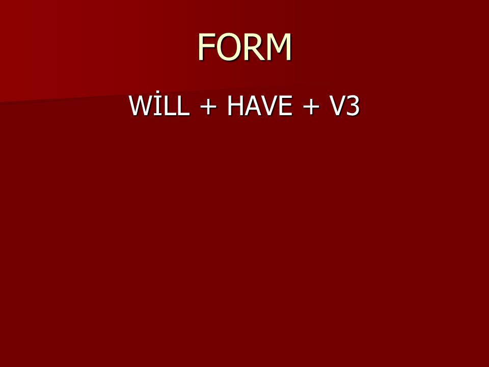 FORM WİLL + HAVE + V3