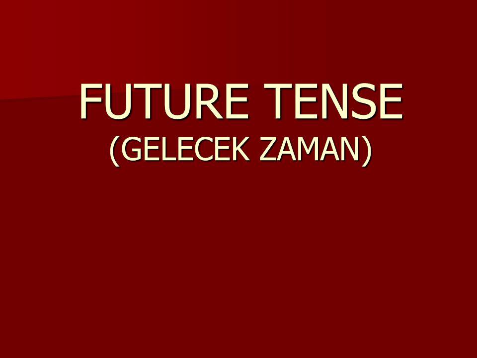 FUTURE TENSE (GELECEK ZAMAN)