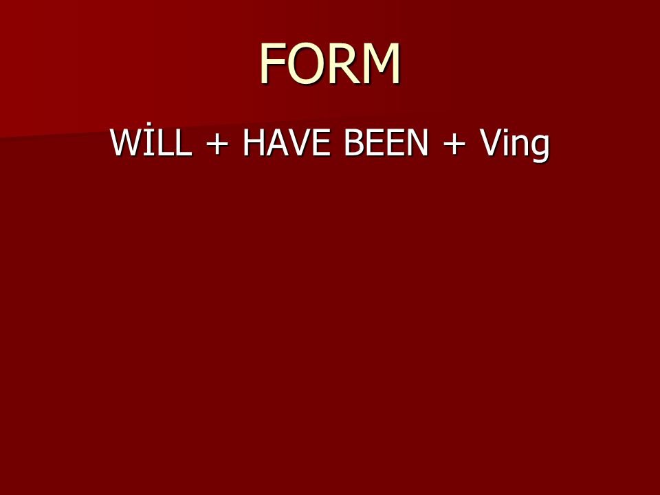 FORM WİLL + HAVE BEEN + Ving