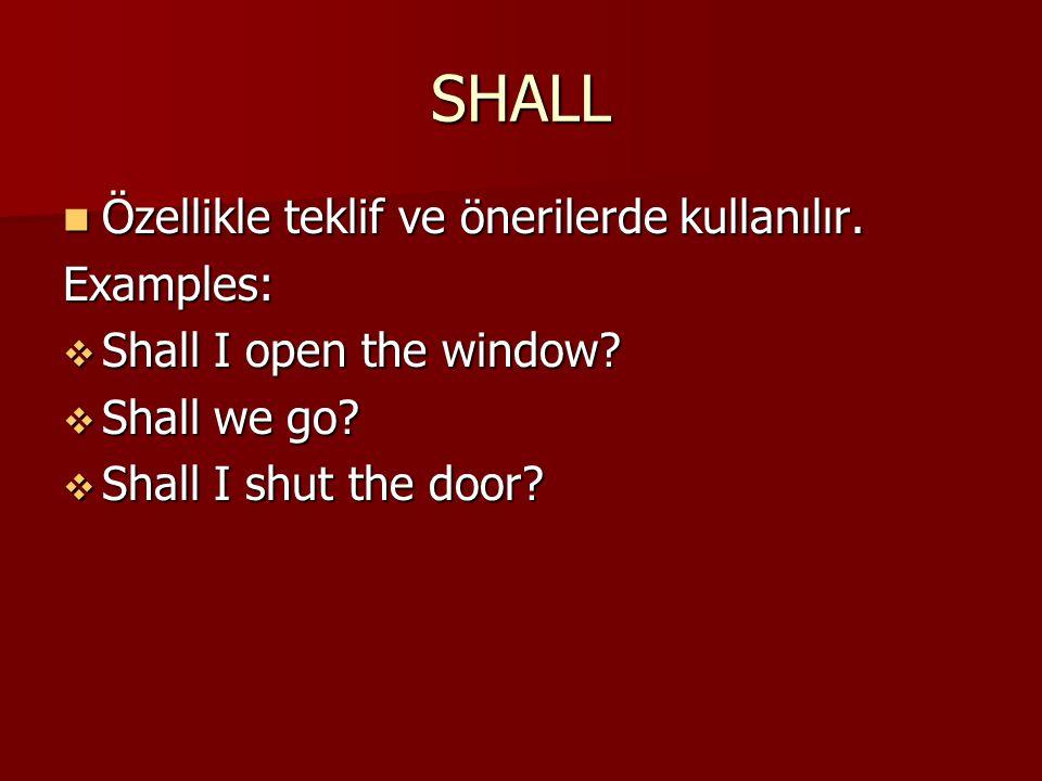SHALL Özellikle teklif ve önerilerde kullanılır. Examples:
