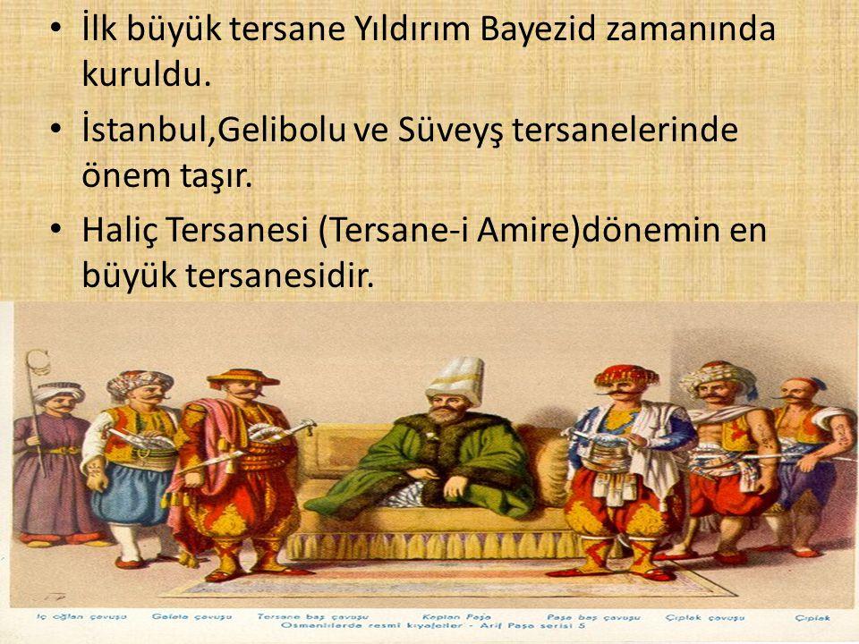İlk büyük tersane Yıldırım Bayezid zamanında kuruldu.
