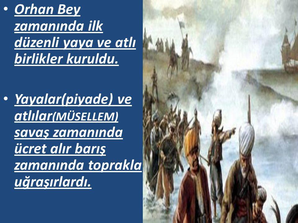 Orhan Bey zamanında ilk düzenli yaya ve atlı birlikler kuruldu.