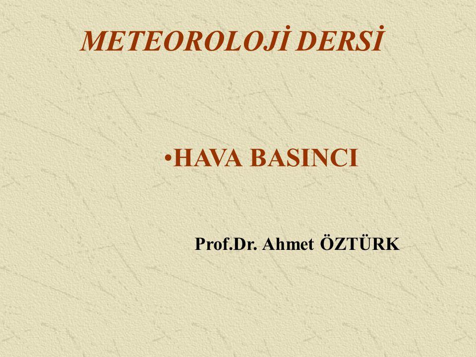 METEOROLOJİ DERSİ HAVA BASINCI Prof.Dr. Ahmet ÖZTÜRK