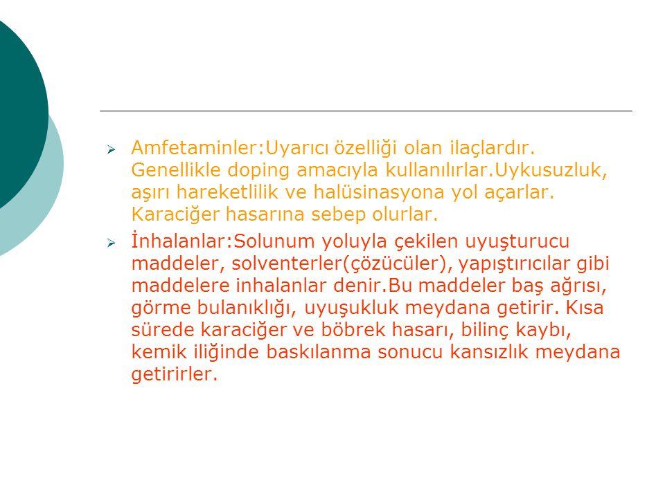 Amfetaminler:Uyarıcı özelliği olan ilaçlardır