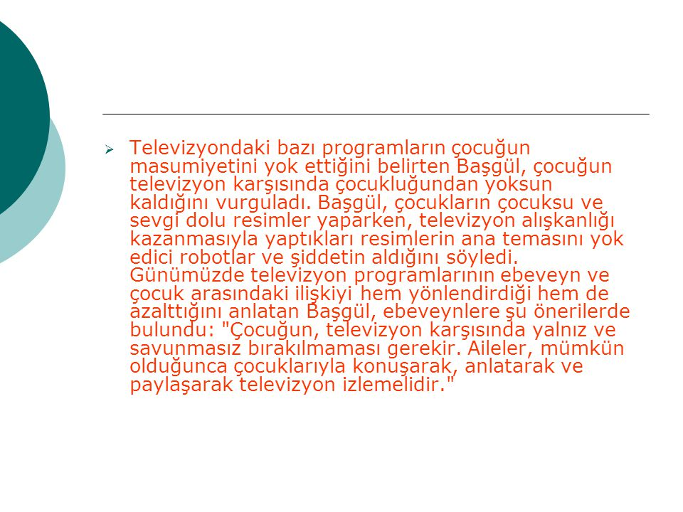 Televizyondaki bazı programların çocuğun masumiyetini yok ettiğini belirten Başgül, çocuğun televizyon karşısında çocukluğundan yoksun kaldığını vurguladı.