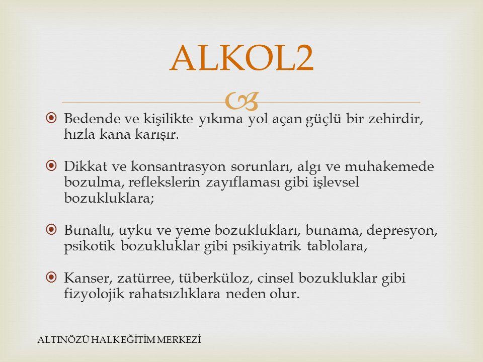 ALKOL2 Bedende ve kişilikte yıkıma yol açan güçlü bir zehirdir, hızla kana karışır.