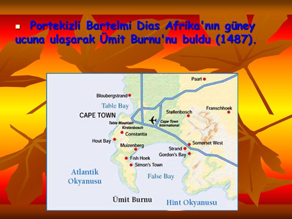 Portekizli Bartelmi Dias Afrika nın güney ucuna ulaşarak Ümit Burnu nu buldu (1487).