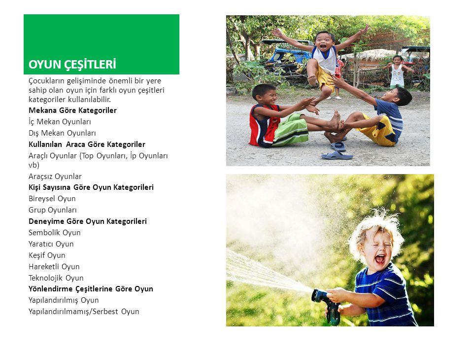 OYUN ÇEŞİTLERİ Çocukların gelişiminde önemli bir yere sahip olan oyun için farklı oyun çeşitleri kategoriler kullanılabilir.