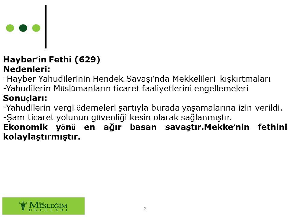 Hayber'in Fethi (629) Nedenleri: -Hayber Yahudilerinin Hendek Savaşı'nda Mekkelileri kışkırtmaları.