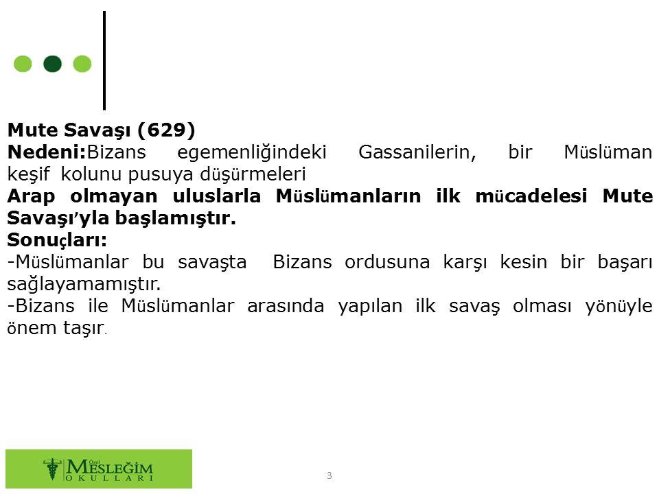 Mute Savaşı (629) Nedeni:Bizans egemenliğindeki Gassanilerin, bir Müslüman keşif kolunu pusuya düşürmeleri.