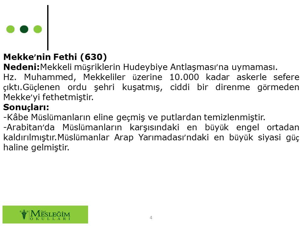 Mekke'nin Fethi (630) Nedeni:Mekkeli müşriklerin Hudeybiye Antlaşması'na uymaması.