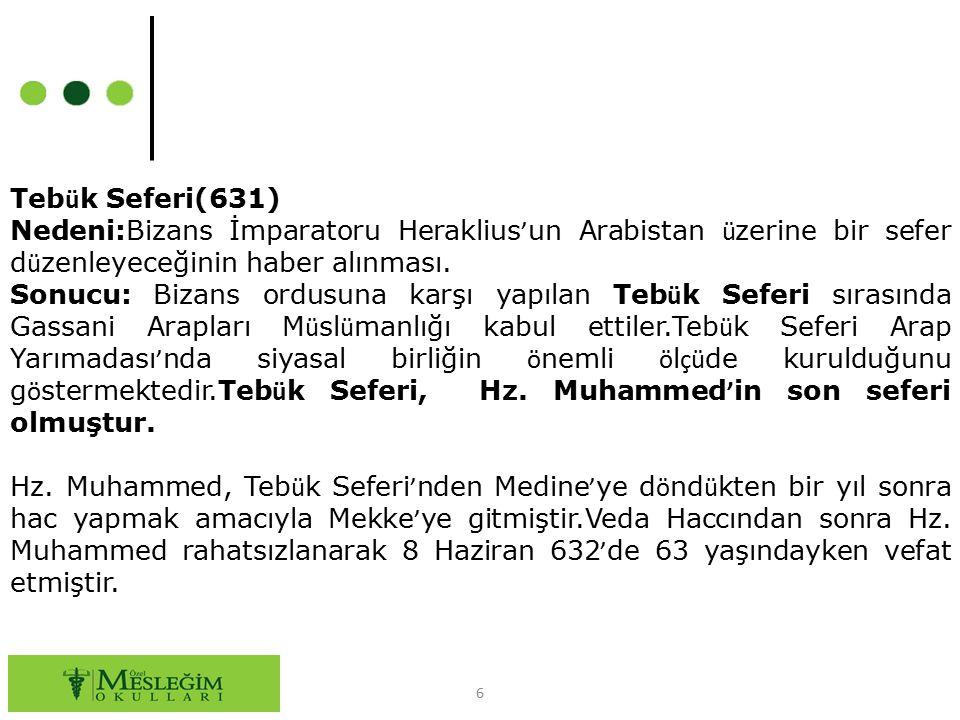 Tebük Seferi(631) Nedeni:Bizans İmparatoru Heraklius'un Arabistan üzerine bir sefer düzenleyeceğinin haber alınması.