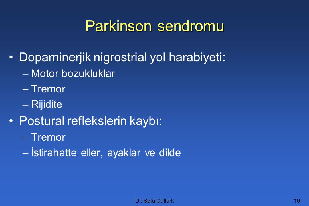 Parkinson sendromu Dopaminerjik nigrostrial yol harabiyeti: