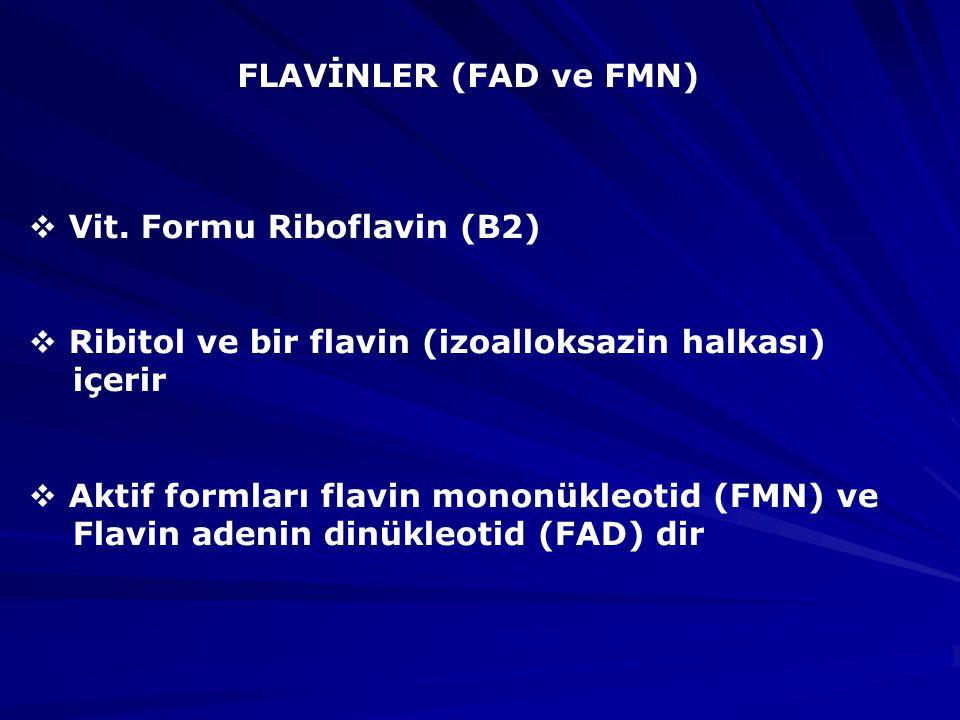 FLAVİNLER (FAD ve FMN) Vit. Formu Riboflavin (B2) Ribitol ve bir flavin (izoalloksazin halkası) içerir.