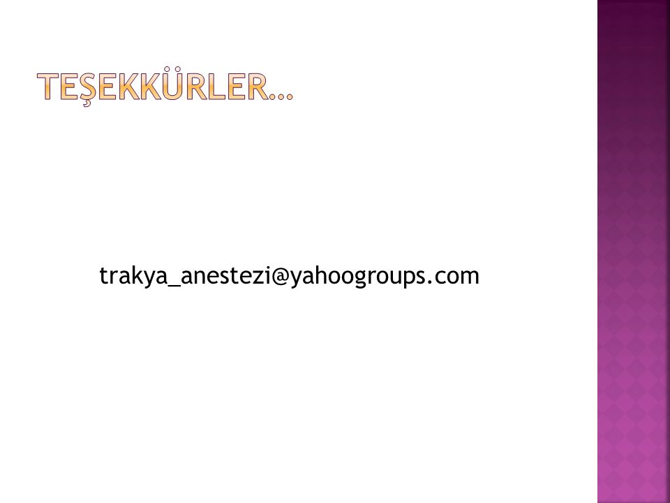 Teşekkürler… trakya_anestezi@yahoogroups.com