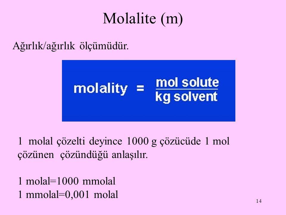 Molalite (m) Ağırlık/ağırlık ölçümüdür.