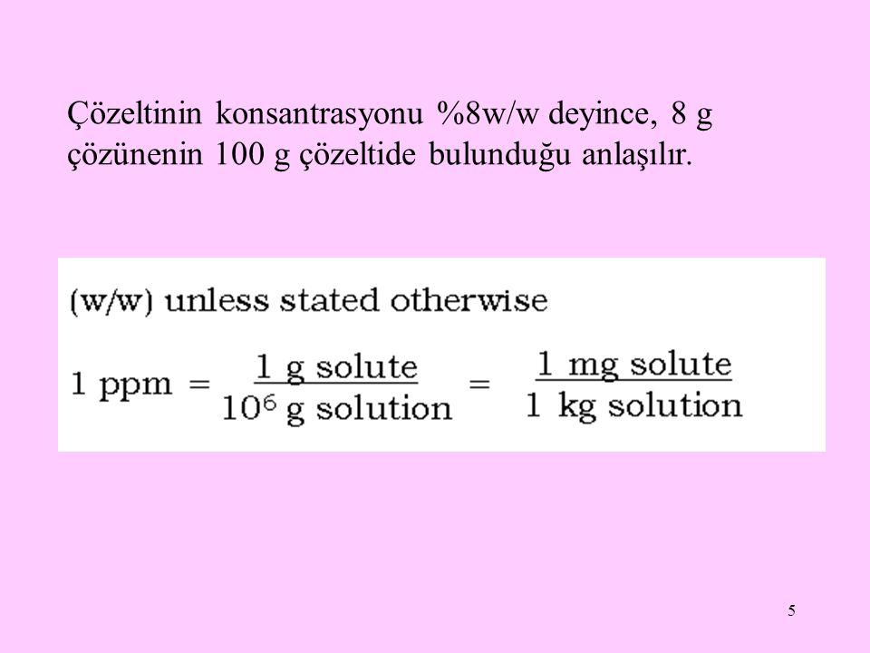 Çözeltinin konsantrasyonu %8w/w deyince, 8 g çözünenin 100 g çözeltide bulunduğu anlaşılır.