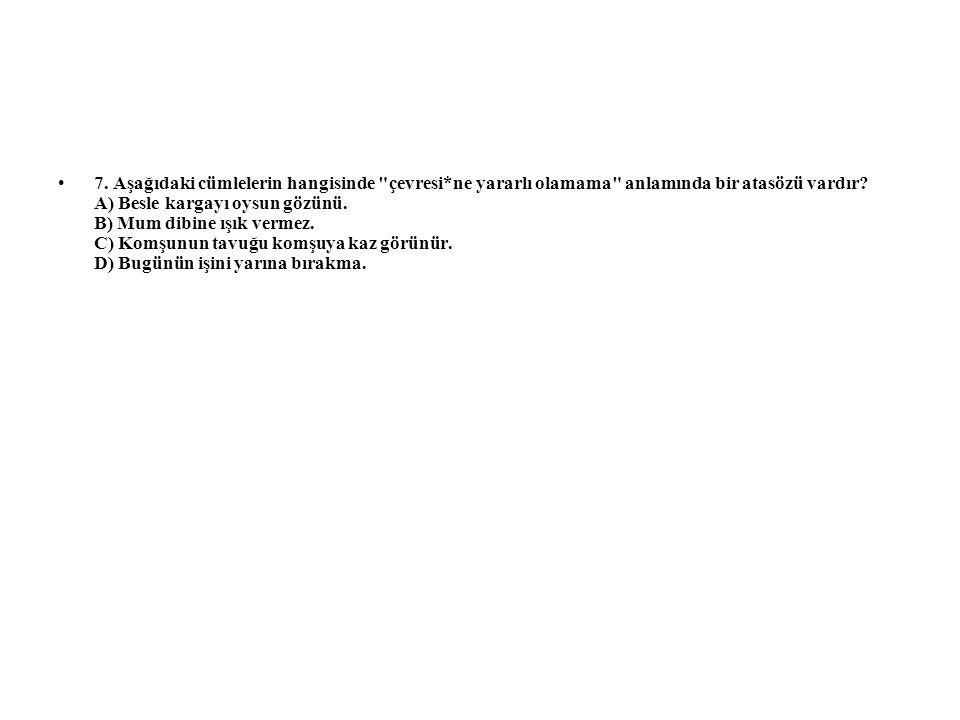 7. Aşağıdaki cümlelerin hangisinde çevresi