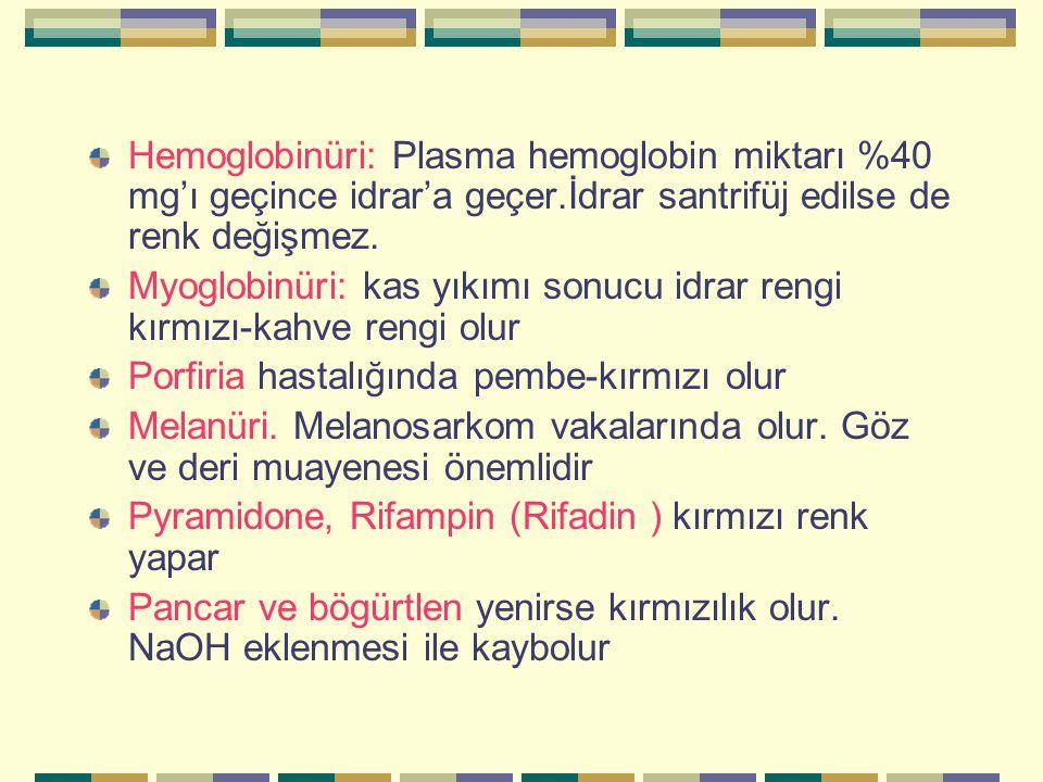 Hemoglobinüri: Plasma hemoglobin miktarı %40 mg'ı geçince idrar'a geçer.İdrar santrifüj edilse de renk değişmez.