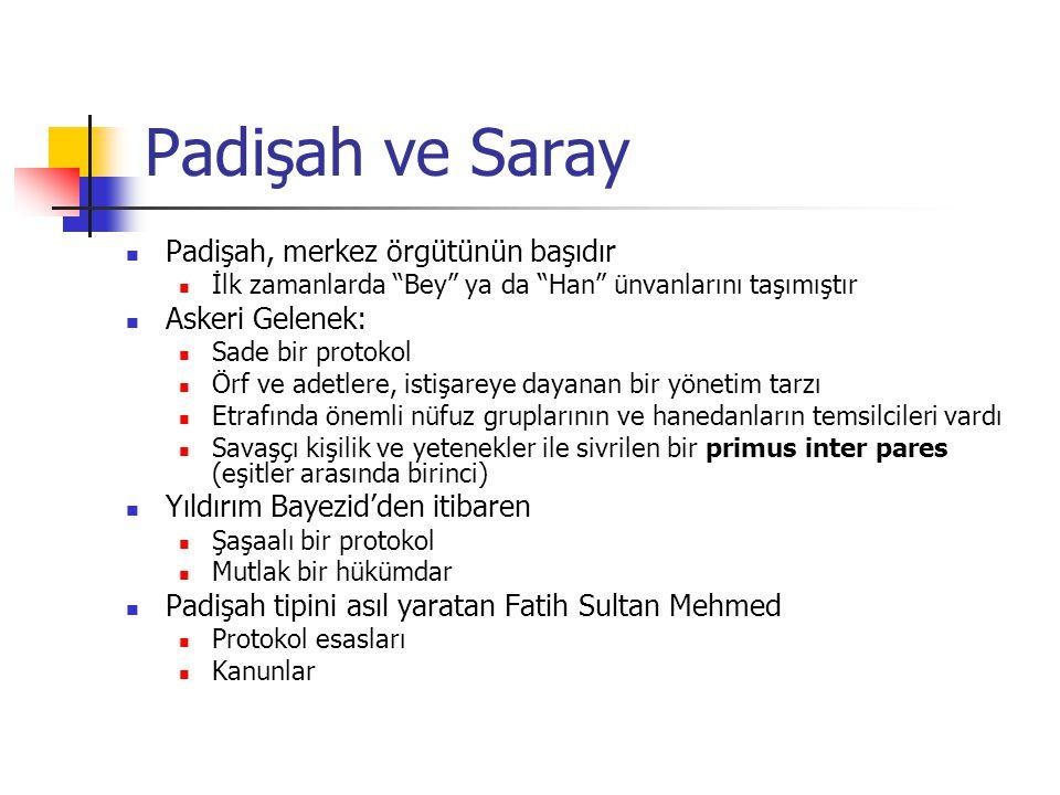 Padişah ve Saray Padişah, merkez örgütünün başıdır Askeri Gelenek: