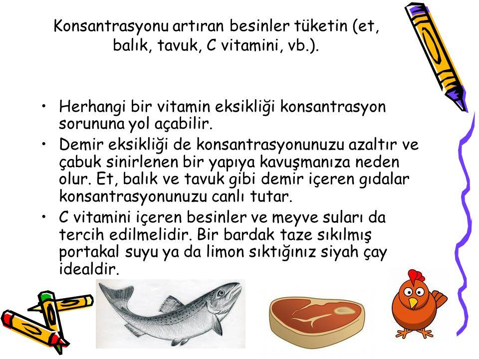Konsantrasyonu artıran besinler tüketin (et, balık, tavuk, C vitamini, vb.).