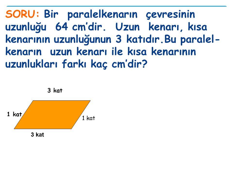 SORU: Bir paralelkenarın çevresinin uzunluğu 64 cm'dir