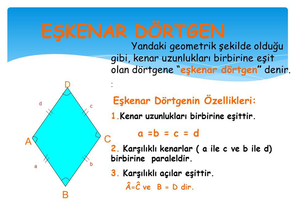 EŞKENAR DÖRTGEN Yandaki geometrik şekilde olduğu gibi, kenar uzunlukları birbirine eşit olan dörtgene eşkenar dörtgen denir.