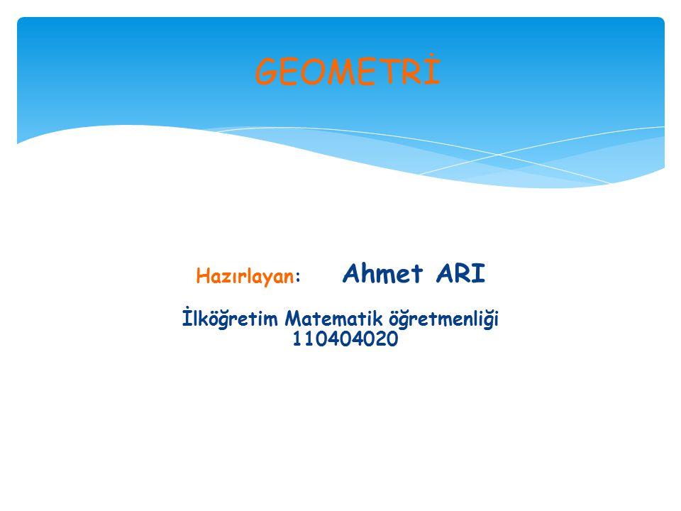 Hazırlayan: Ahmet ARI İlköğretim Matematik öğretmenliği 110404020