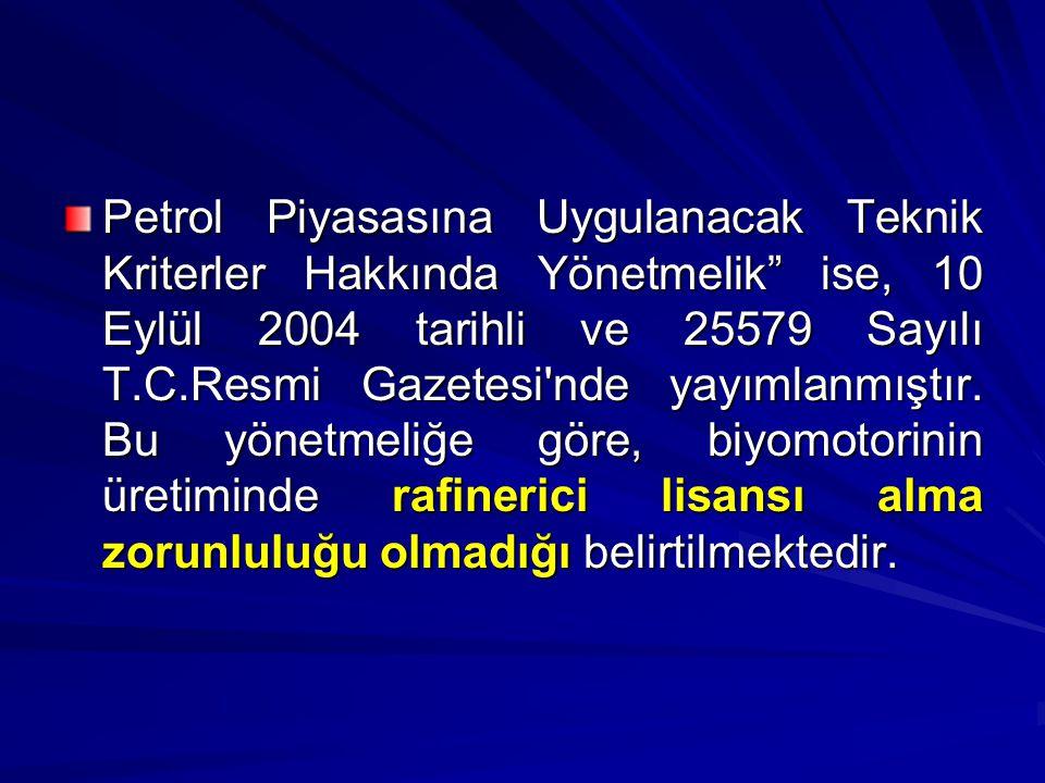 Petrol Piyasasına Uygulanacak Teknik Kriterler Hakkında Yönetmelik ise, 10 Eylül 2004 tarihli ve 25579 Sayılı T.C.Resmi Gazetesi nde yayımlanmıştır.