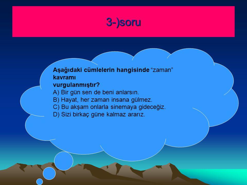 3-)soru Aşağıdaki cümlelerin hangisinde zaman kavramı