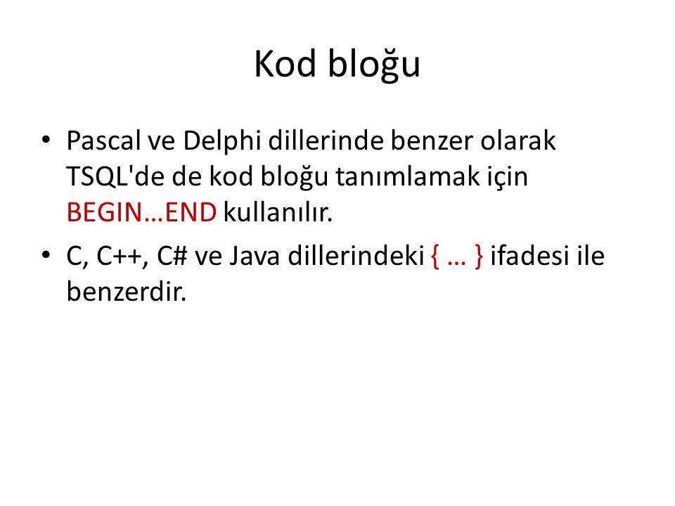 Kod bloğu Pascal ve Delphi dillerinde benzer olarak TSQL de de kod bloğu tanımlamak için BEGIN…END kullanılır.