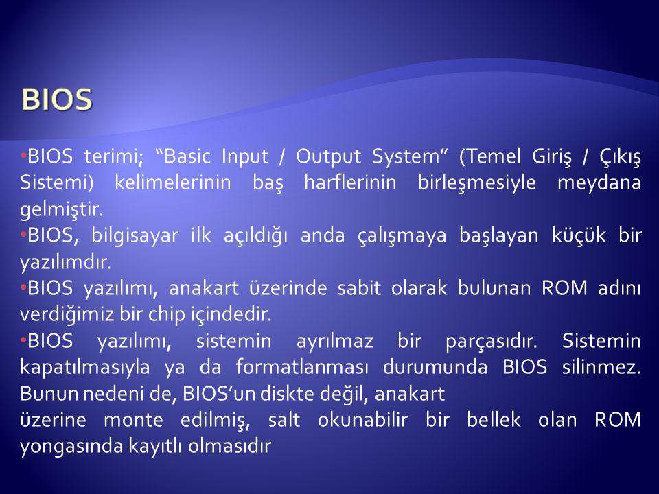 BIOS BIOS terimi; Basic Input / Output System (Temel Giriş / Çıkış Sistemi) kelimelerinin baş harflerinin birleşmesiyle meydana gelmiştir.