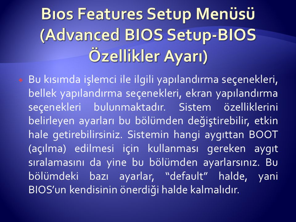 Bıos Features Setup Menüsü (Advanced BIOS Setup-BIOS Özellikler Ayarı)