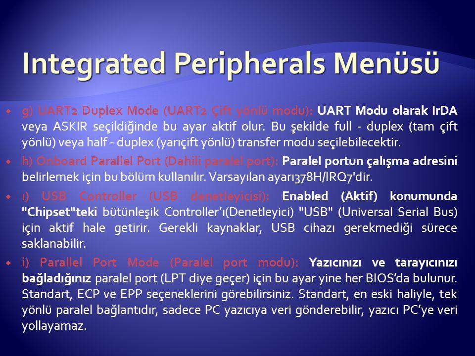 g) UART2 Duplex Mode (UART2 Çift yönlü modu): UART Modu olarak IrDA veya ASKIR seçildiğinde bu ayar aktif olur. Bu şekilde full - duplex (tam çift yönlü) veya half - duplex (yarıçift yönlü) transfer modu seçilebilecektir.